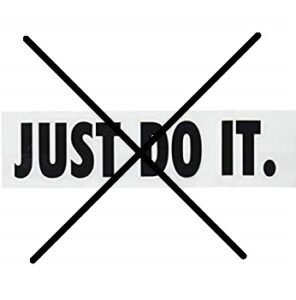 Don't just do it