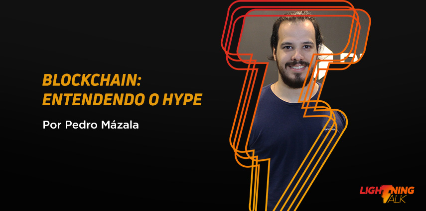 Lightning Talk Blockchain, Entendendo O Hype.