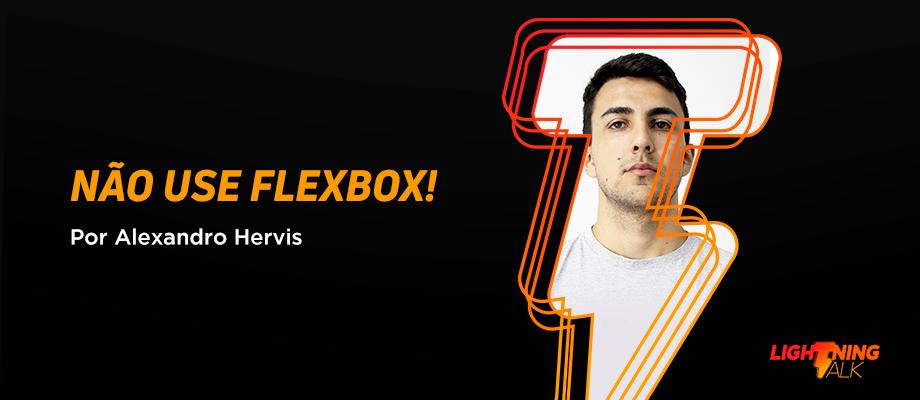 Alexandro Hervis E Seu Lightning Talk Sobre Não Usar Flexbox